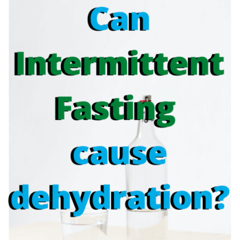 Can intermittent fasting cause dehydration?