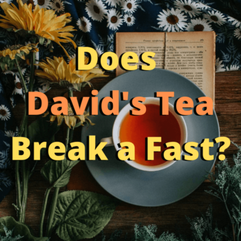 Does David's Tea Break a Fast?