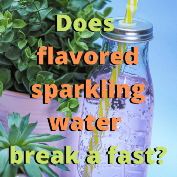 Does flavored sparkling water break a fast?